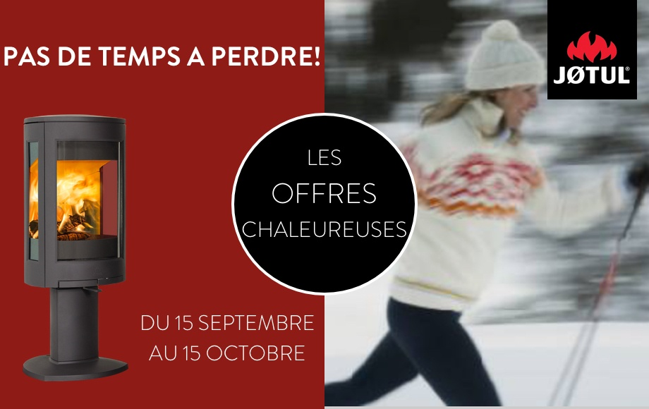 Les Offres Chaleureuses JOTUL du 15 septembre au 15 octobre!